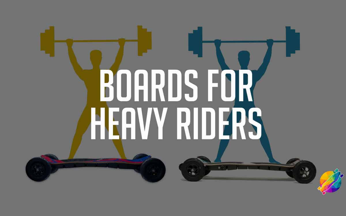 electric skateboards for big and heavy riders