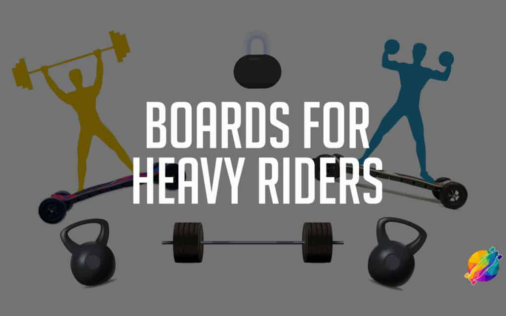 electric skateboards for heavy riders